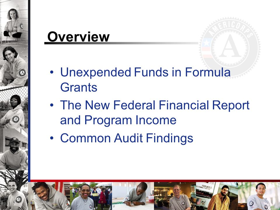 Overview Unexpended Funds in Formula Grants The New Federal Financial Report and Program Income Common Audit Findings