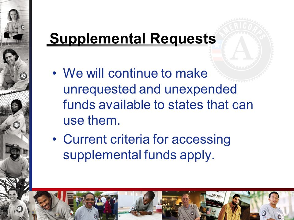 Supplemental Requests We will continue to make unrequested and unexpended funds available to states that can use them. Current criteria for accessing
