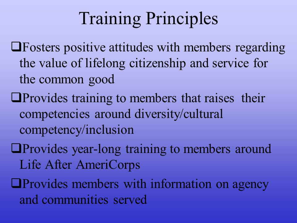 Training Principles Assesses training effectiveness and makes modifications as needed Carries out a written member evaluation plan, developed in conjunction with relevant stakeholders, that includes mid and end of term formal feedback as well as ongoing informal feedback; staff provides support for identified member needs