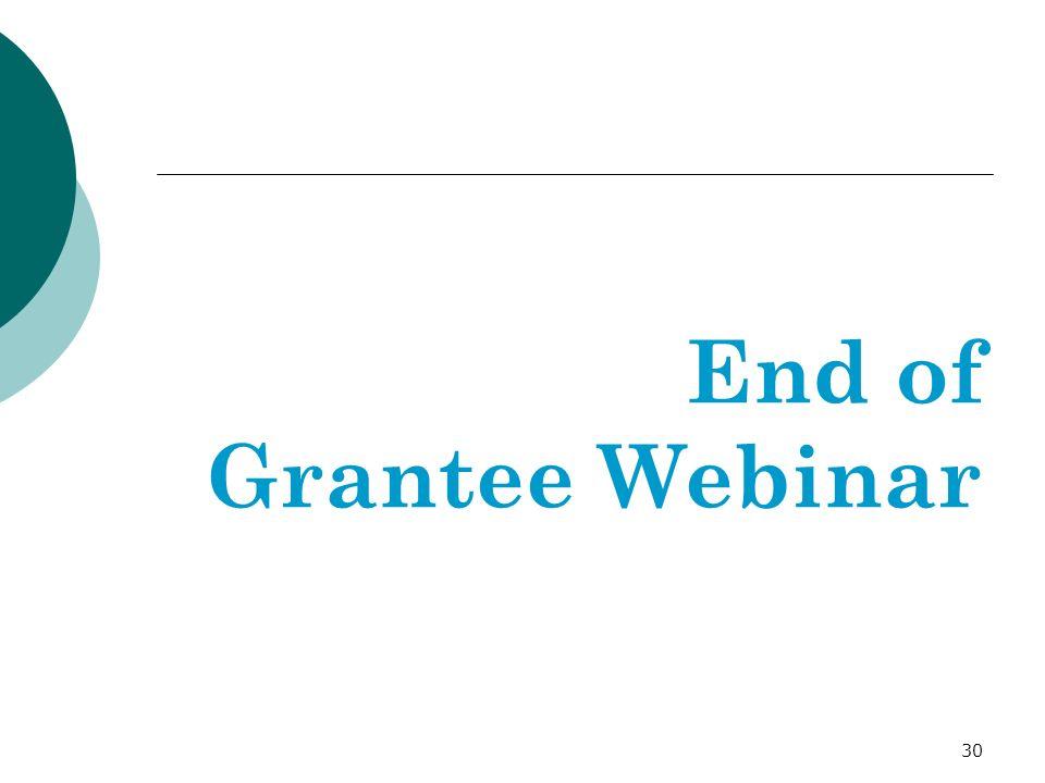 30 End of Grantee Webinar