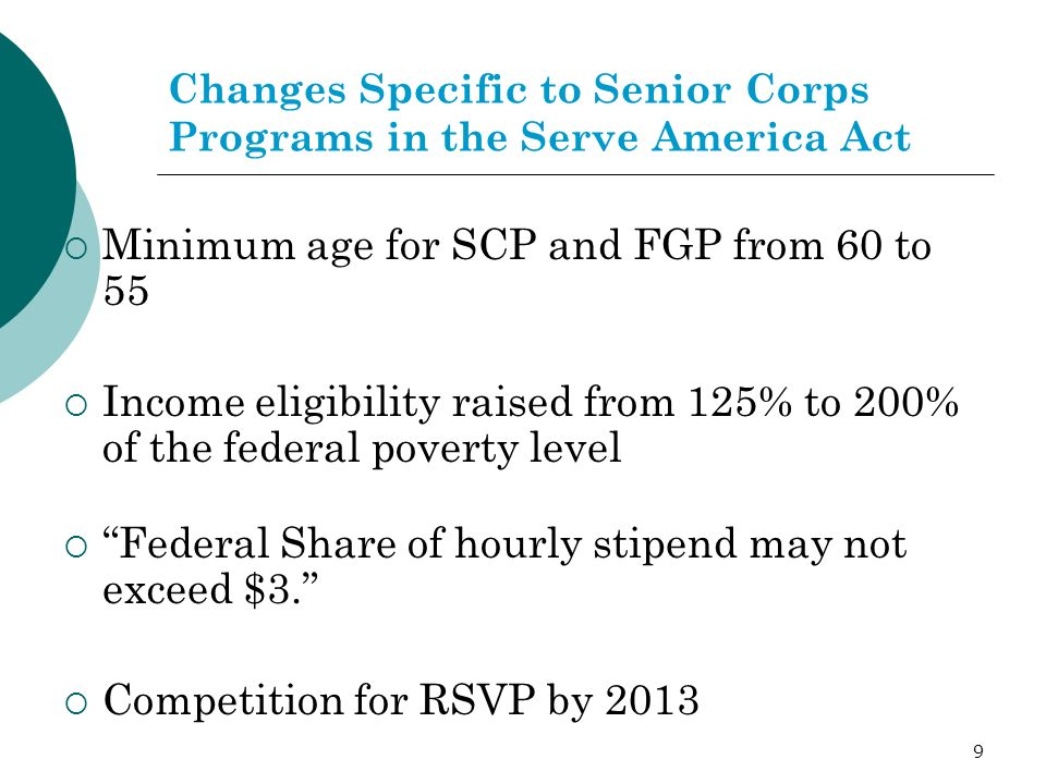 10 Changes Specific to Senior Corps Programs in the Serve America Act The biggest change for Senior Corps is re-competition in the RSVP grant portfolio So…What does this mean?