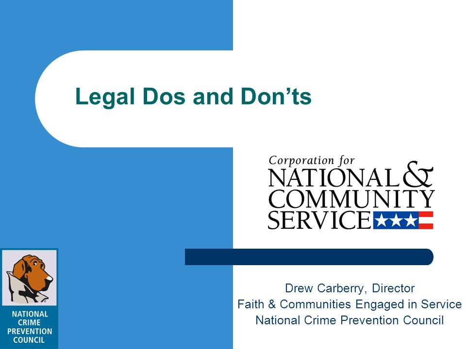 Legal Dos and Donts Drew Carberry, Director Faith & Communities Engaged in Service National Crime Prevention Council