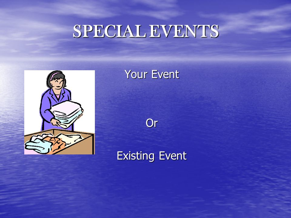 SPECIAL EVENTS Your Event Or Existing Event