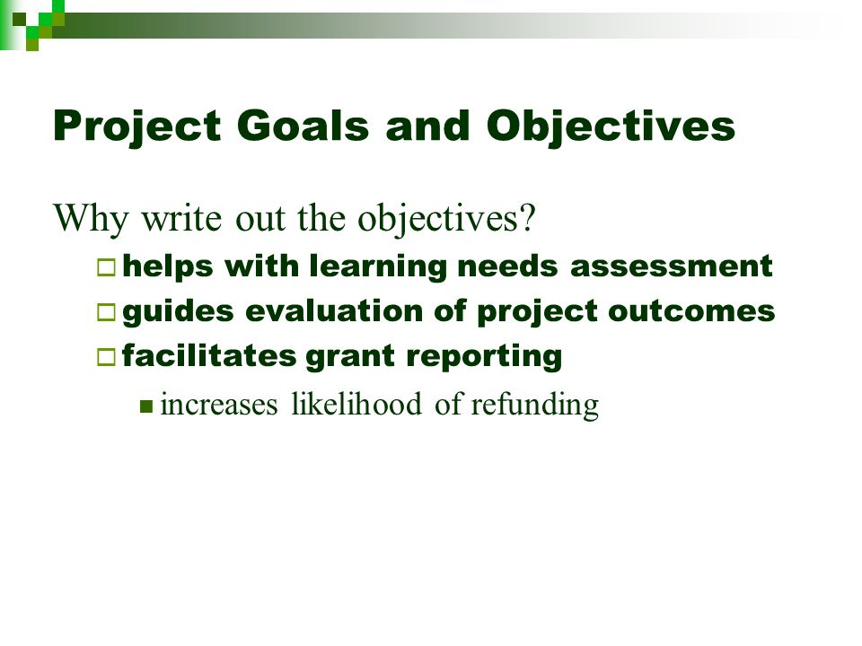 Project Goals and Objectives Why write out the objectives.