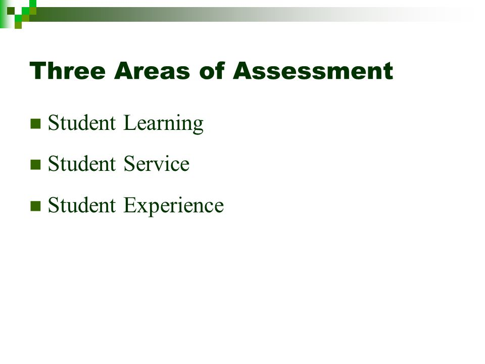 Three Areas of Assessment Student Learning Student Service Student Experience