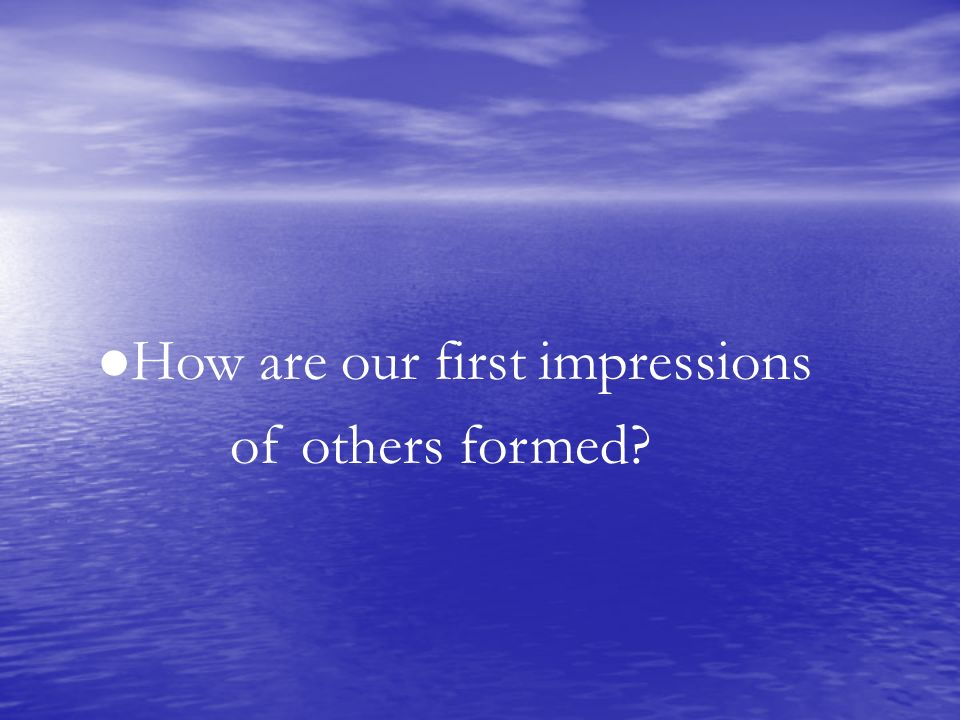 How are our first impressions of others formed?