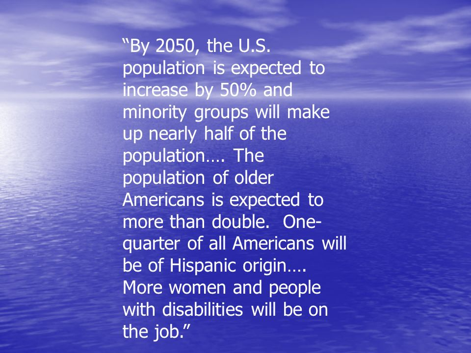 By 2050, the U.S. population is expected to increase by 50% and minority groups will make up nearly half of the population…. The population of older A