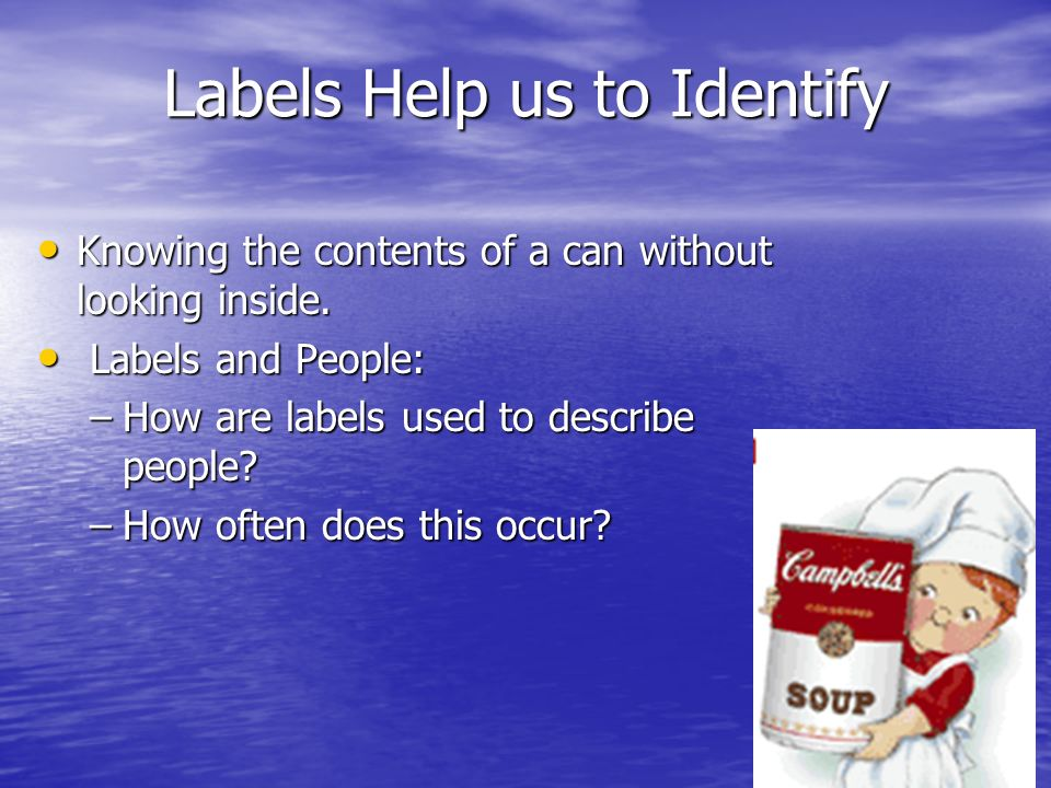 Labels Help us to Identify Knowing the contents of a can without looking inside. Knowing the contents of a can without looking inside. Labels and Peop
