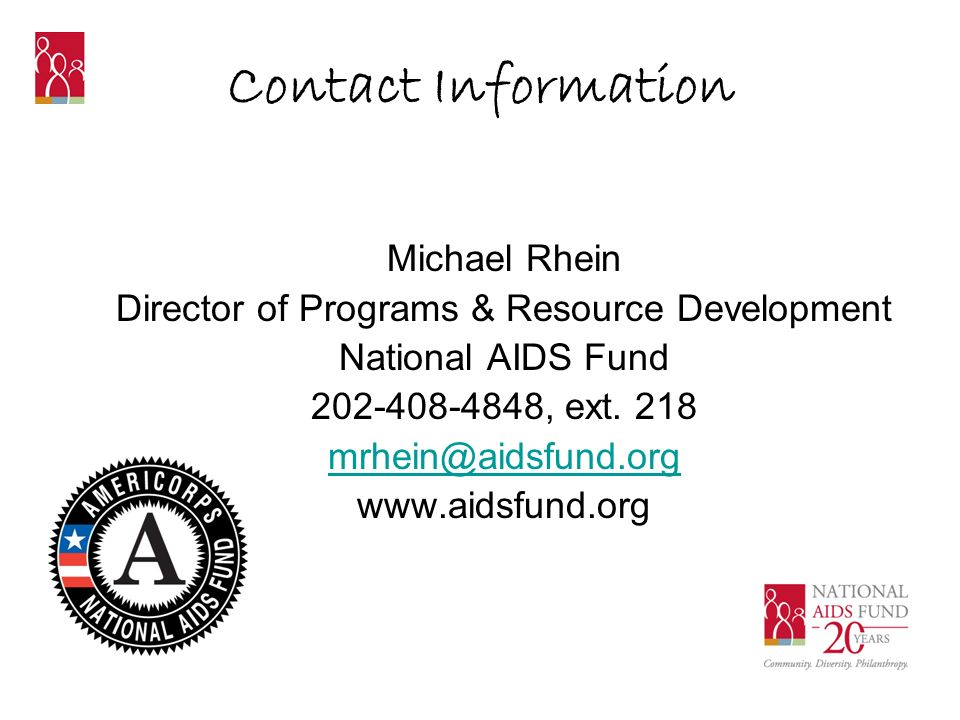 Contact Information Michael Rhein Director of Programs & Resource Development National AIDS Fund 202-408-4848, ext.
