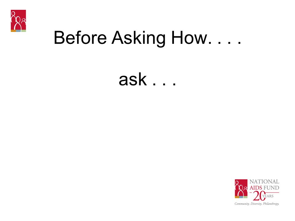 Before Asking How.... ask...