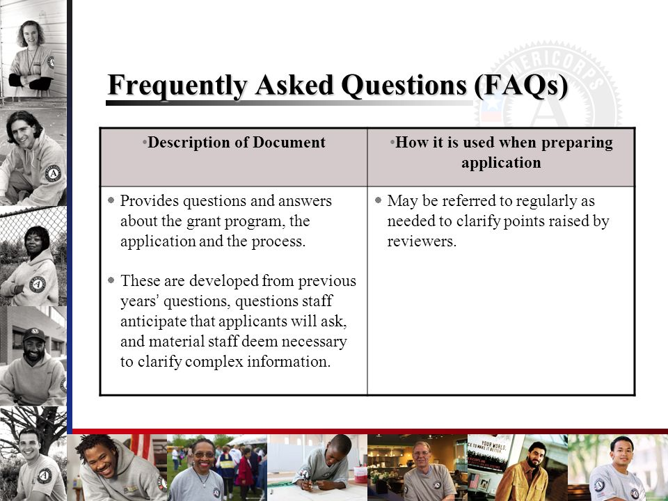 Frequently Asked Questions (FAQs) Description of DocumentHow it is used when preparing application Provides questions and answers about the grant prog