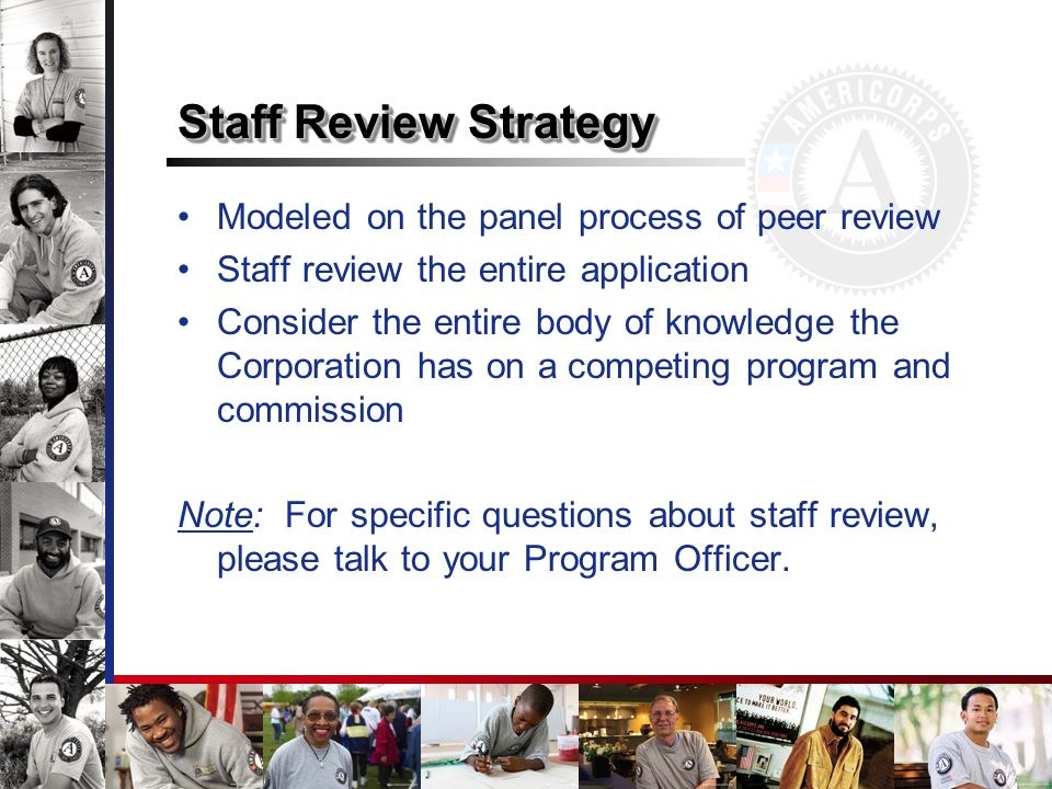 Modeled on the panel process of peer review Staff review the entire application Consider the entire body of knowledge the Corporation has on a competi