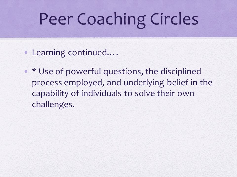 Peer Coaching Circles Learning continued….