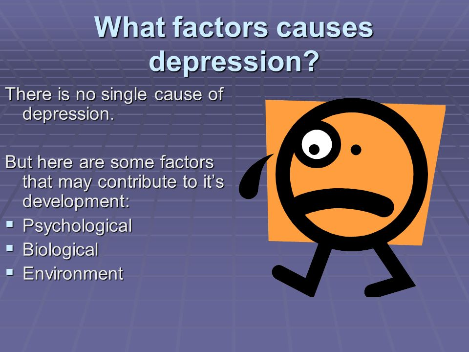 What factors causes depression? There is no single cause of depression. But here are some factors that may contribute to its development: Psychologica