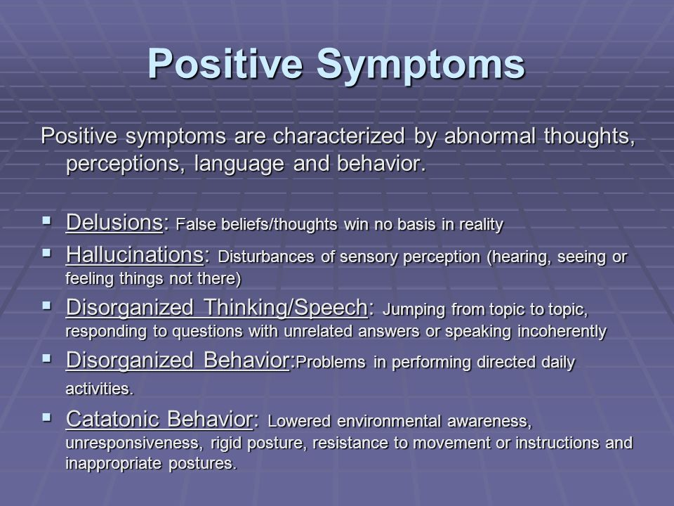 Positive Symptoms Positive symptoms are characterized by abnormal thoughts, perceptions, language and behavior. Delusions: False beliefs/thoughts win