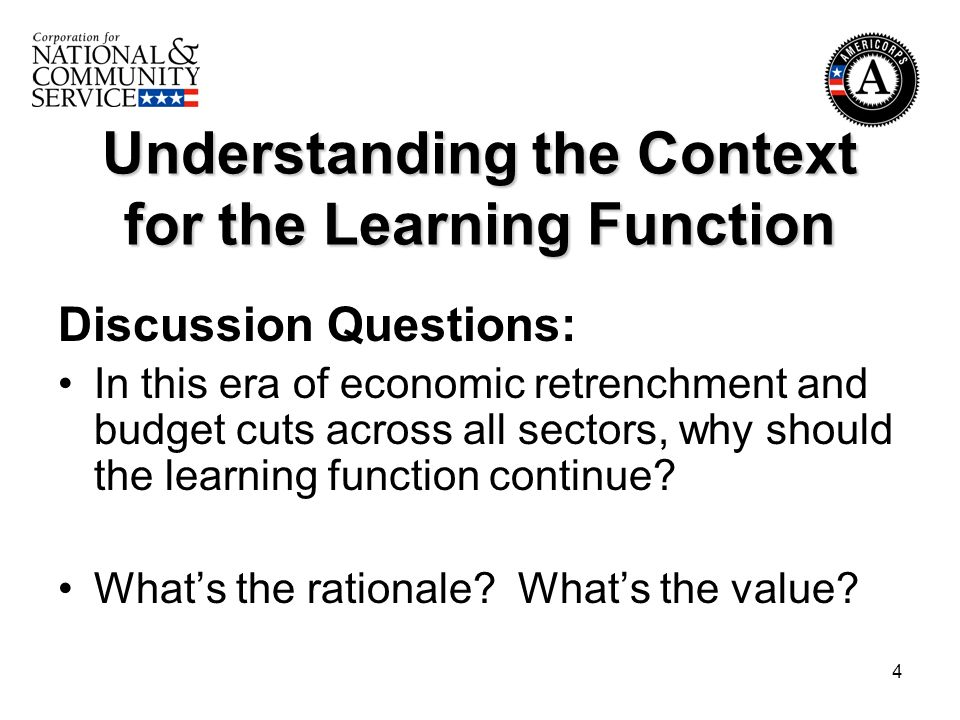 4 Understanding the Context for the Learning Function Discussion Questions: In this era of economic retrenchment and budget cuts across all sectors, why should the learning function continue.