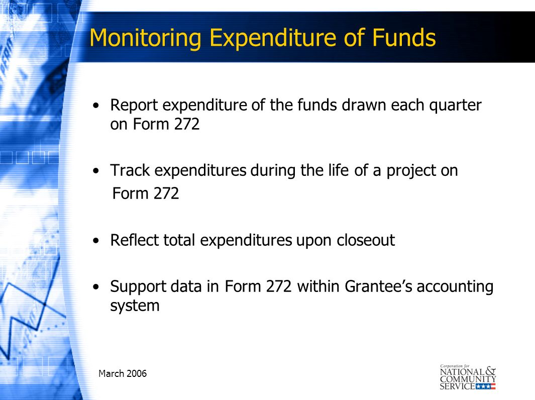 Monitoring Expenditure of Funds Report expenditure of the funds drawn each quarter on Form 272 Track expenditures during the life of a project on Form