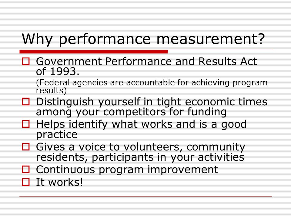 Why performance measurement. Government Performance and Results Act of 1993.