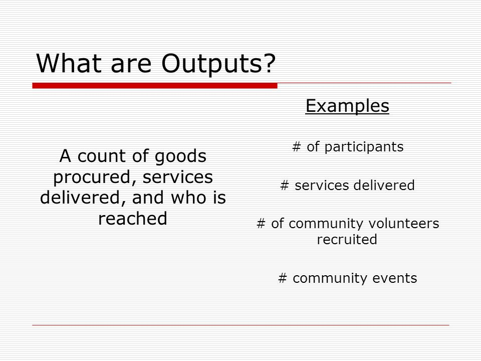 What are Outputs.