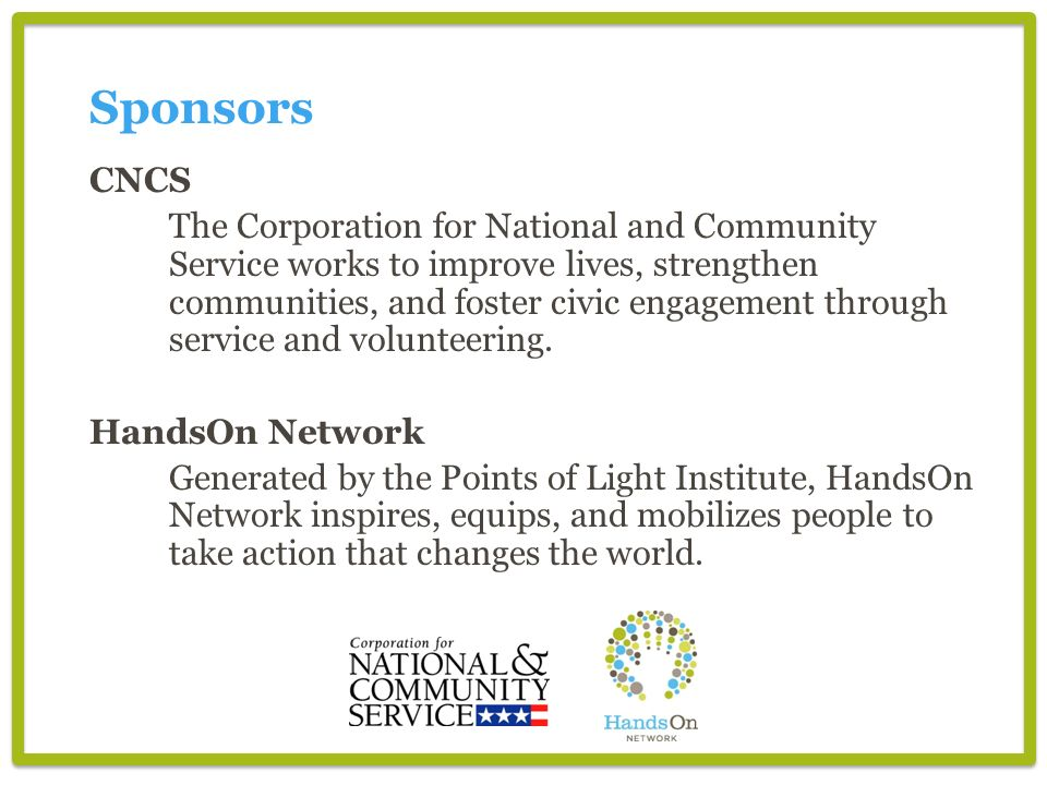 CNCS The Corporation for National and Community Service works to improve lives, strengthen communities, and foster civic engagement through service and volunteering.