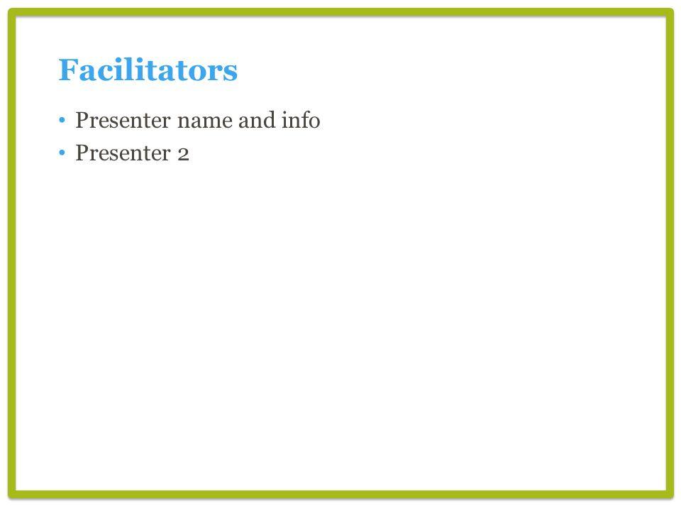 Facilitators Presenter name and info Presenter 2
