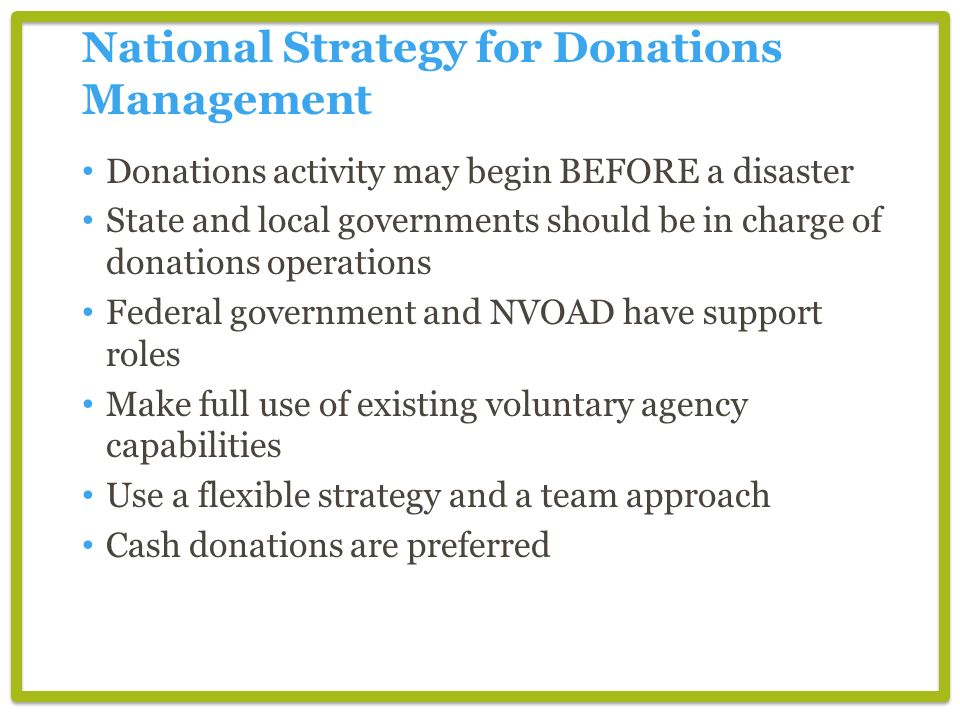 National Strategy for Donations Management Donations activity may begin BEFORE a disaster State and local governments should be in charge of donations