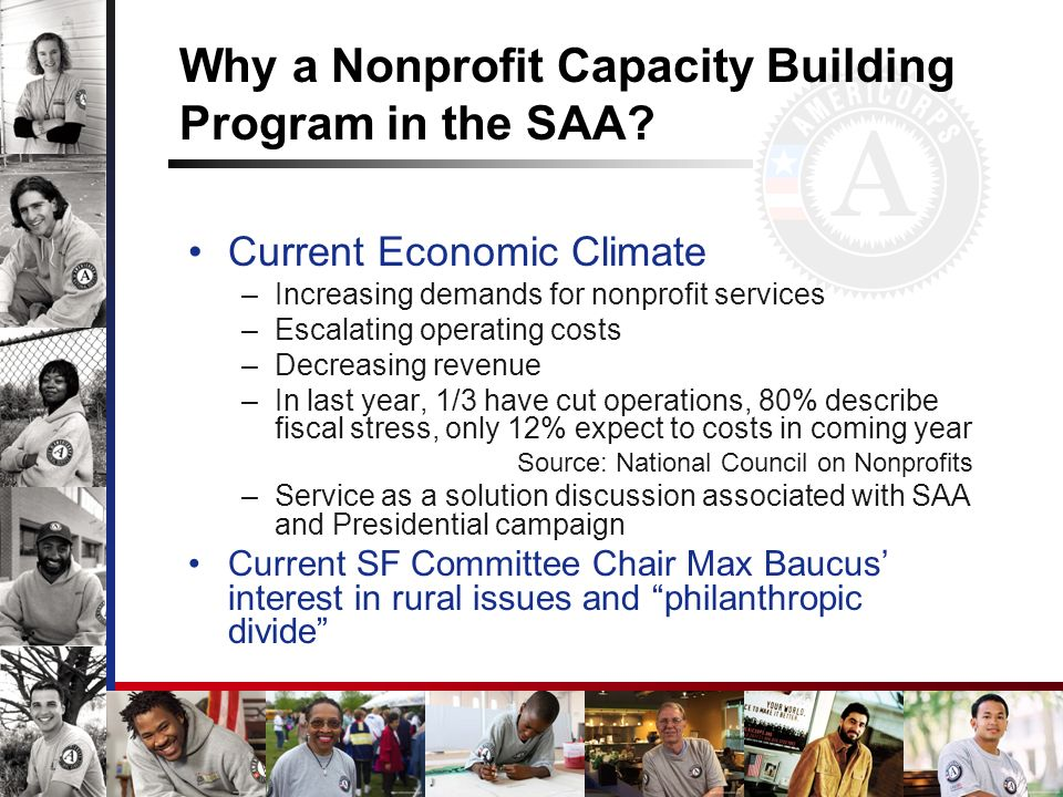 Why a Nonprofit Capacity Building Program in the SAA? Current Economic Climate –Increasing demands for nonprofit services –Escalating operating costs