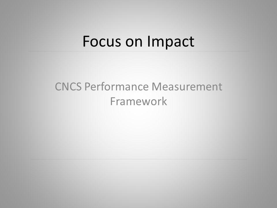 Focus on Impact CNCS Performance Measurement Framework