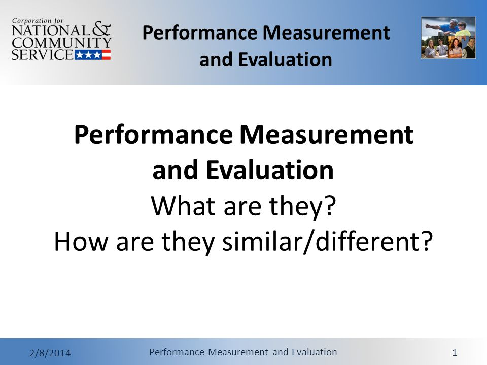 Performance Measurement and Evaluation 2/8/2014 Performance Measurement and Evaluation 2 Overview Two Measurement Approaches: 1.Performance Measurement 2.Evaluation