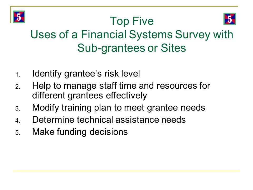 Top Five Uses of a Financial Systems Survey with Sub-grantees or Sites 1.