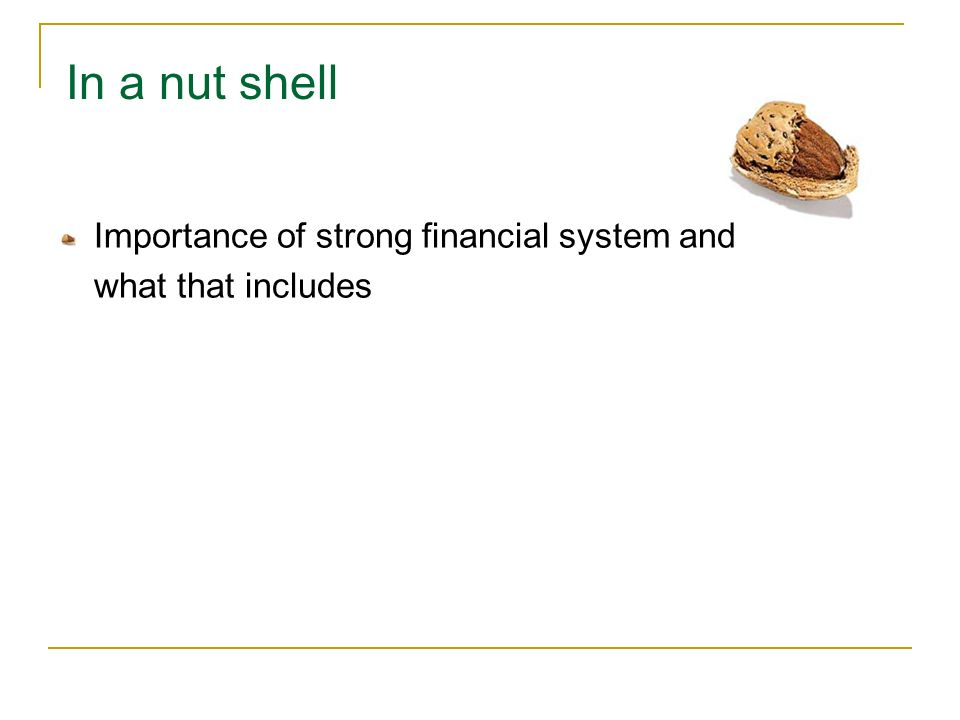 In a nut shell Importance of strong financial system and what that includes