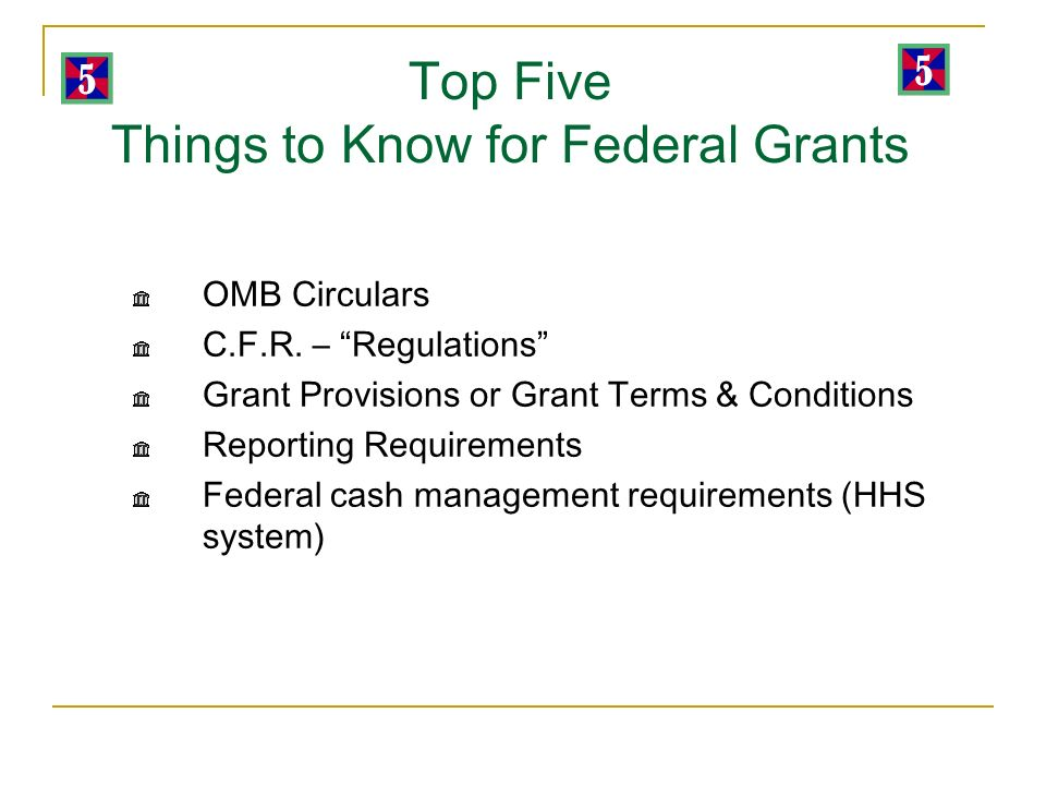 Top Five Things to Know for Federal Grants OMB Circulars C.F.R.