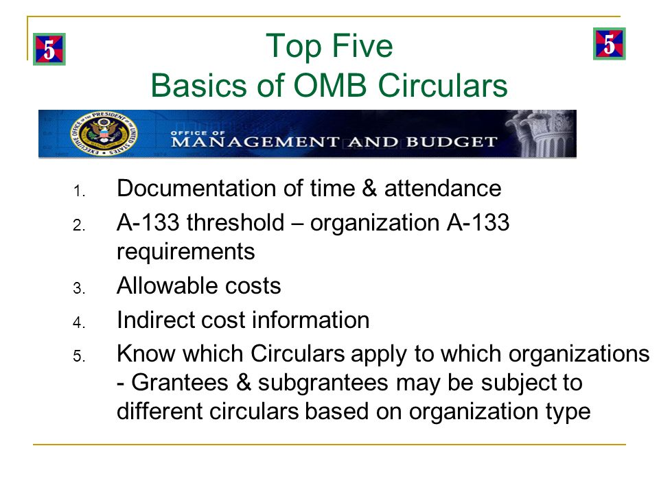 Top Five Basics of OMB Circulars 1. Documentation of time & attendance 2.