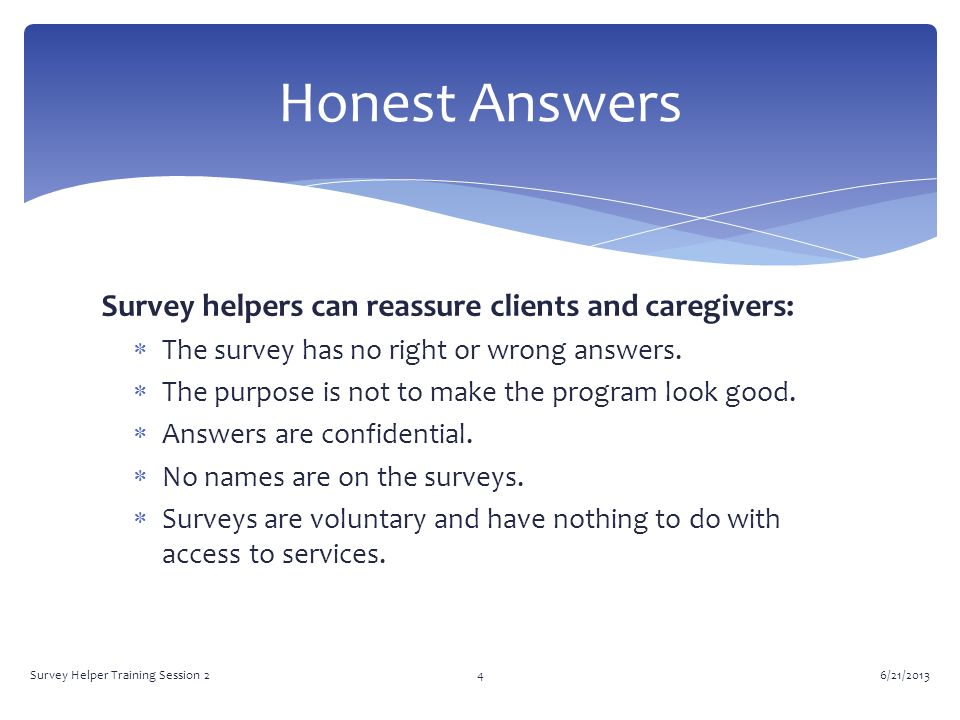 Survey helpers can reassure clients and caregivers: The survey has no right or wrong answers.