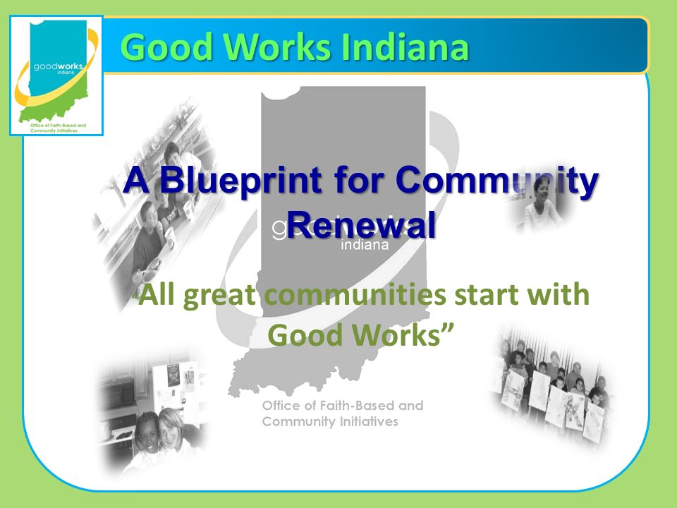 Good Works Indiana A Blueprint for Community Renewal All great communities start with Good Works