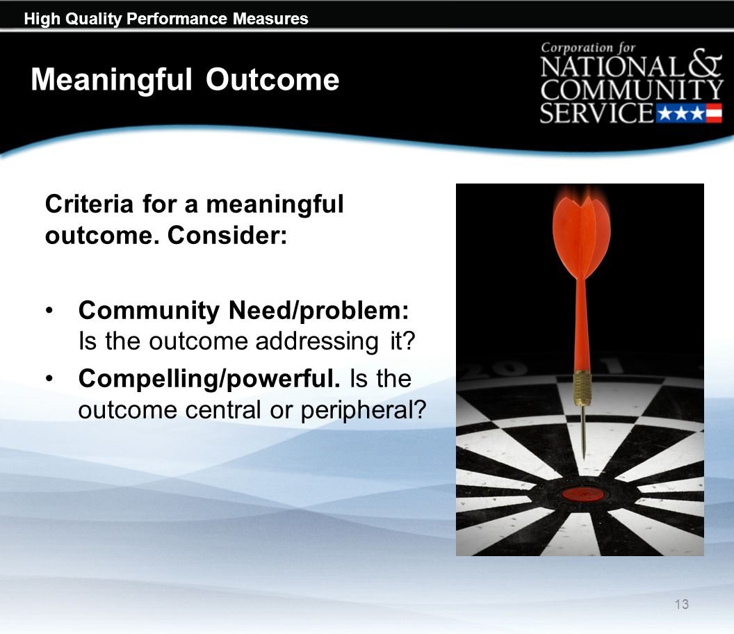 High Quality Performance Measures Meaningful Outcome 13 Criteria for a meaningful outcome.