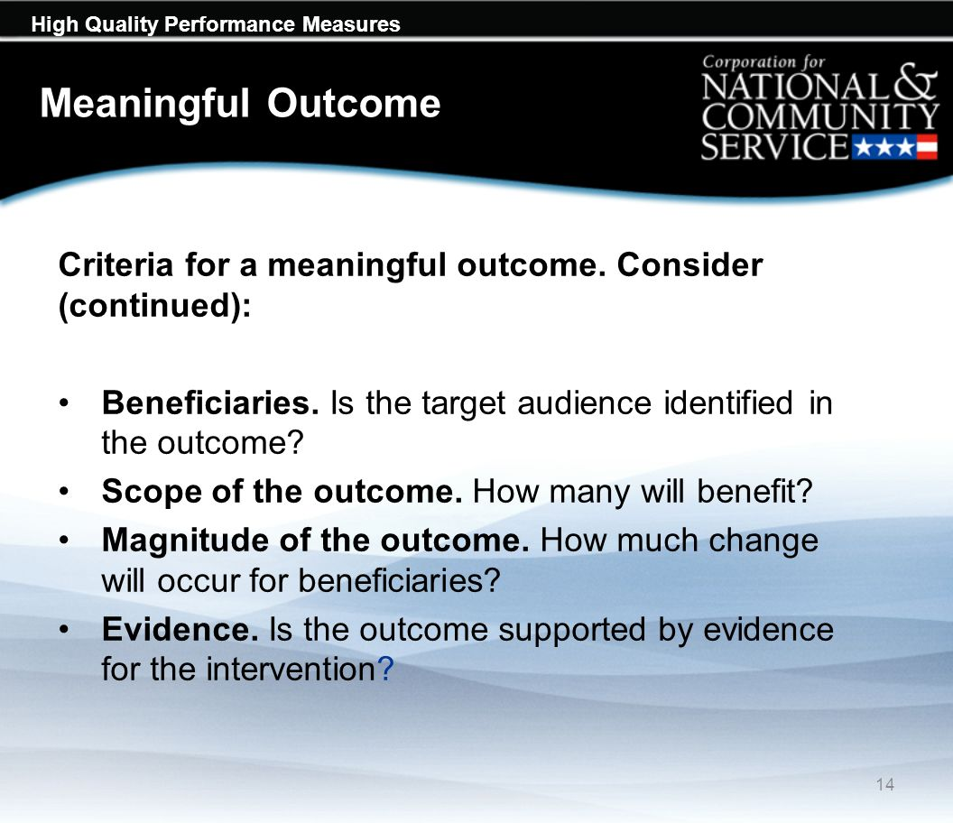 High Quality Performance Measures Meaningful Outcome 14 Criteria for a meaningful outcome.