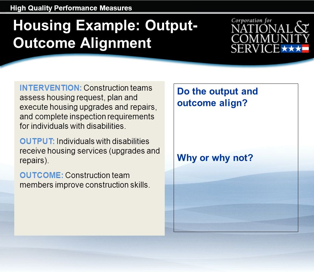 High Quality Performance Measures INTERVENTION: Construction teams assess housing request, plan and execute housing upgrades and repairs, and complete inspection requirements for individuals with disabilities.