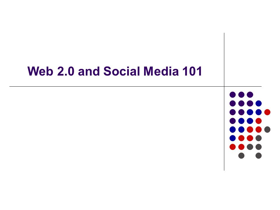 Web 2.0 and Social Media 101