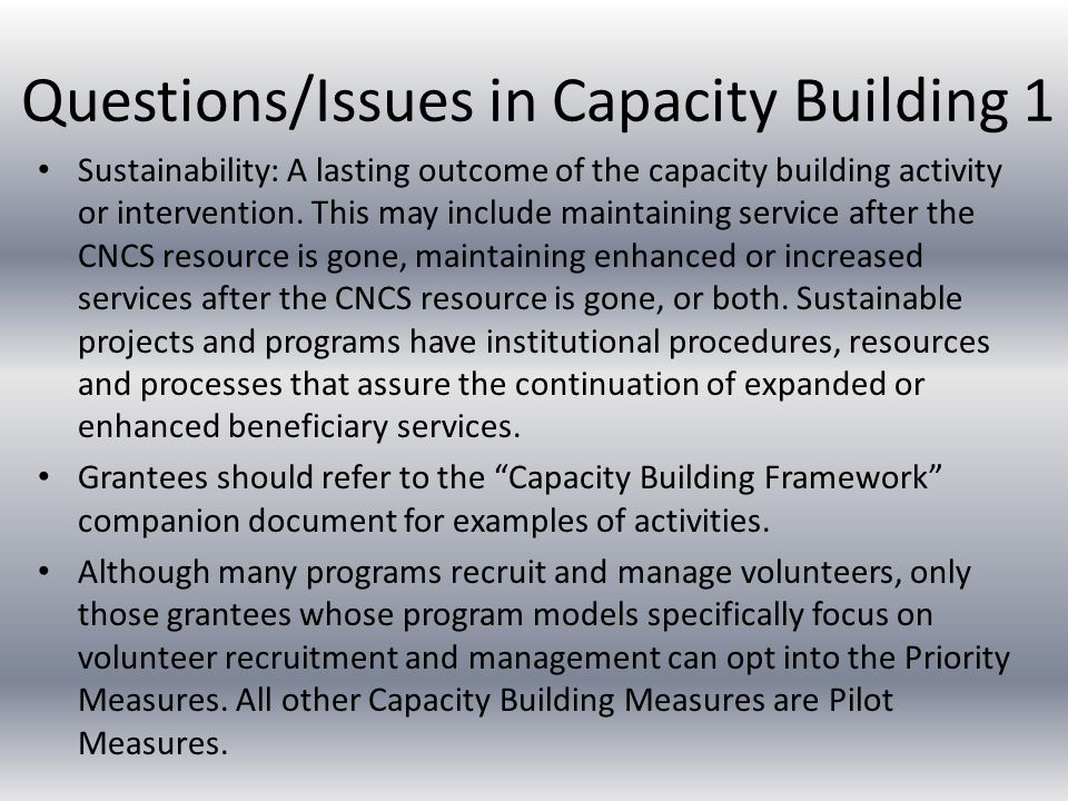 Questions/Issues in Capacity Building 1 Sustainability: A lasting outcome of the capacity building activity or intervention.