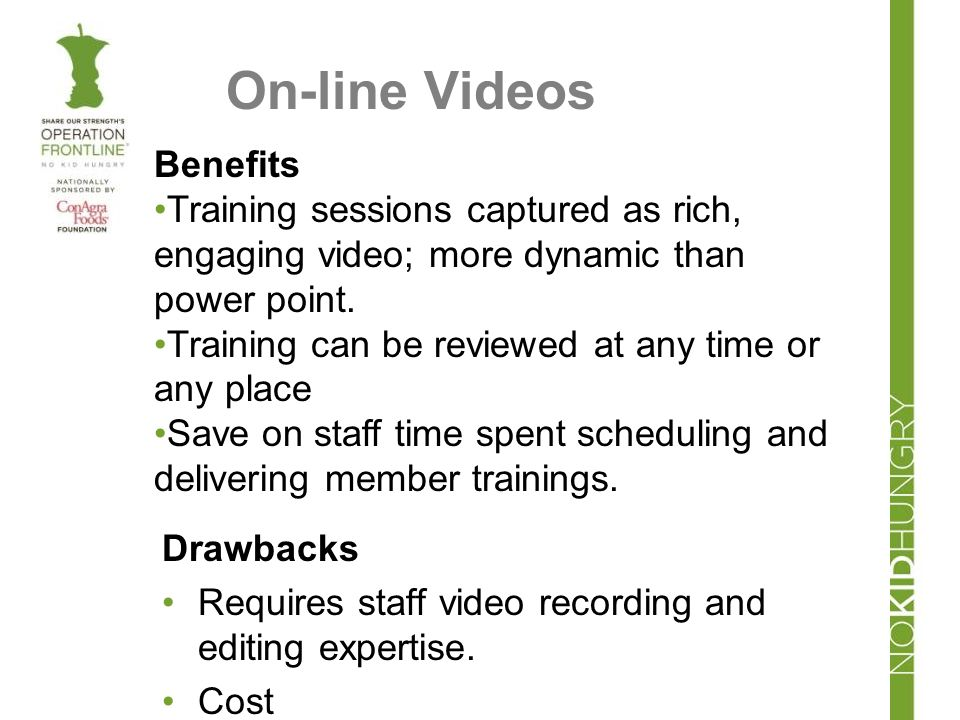 On-line Videos Drawbacks Requires staff video recording and editing expertise.