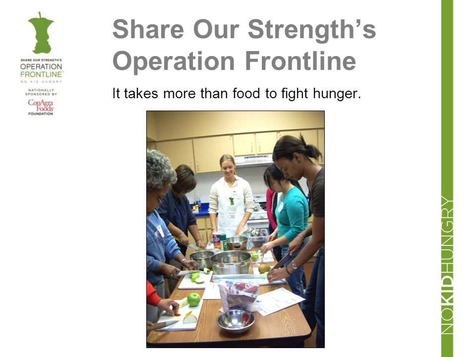 Share Our Strengths Operation Frontline It takes more than food to fight hunger.