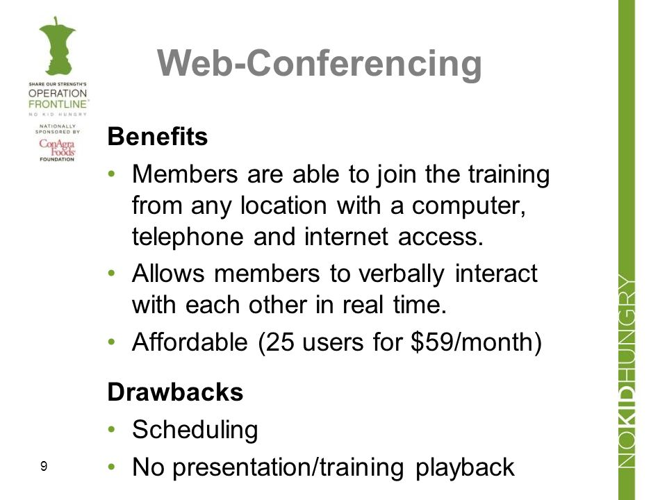 Web-Conferencing Drawbacks Scheduling No presentation/training playback 9 Benefits Members are able to join the training from any location with a computer, telephone and internet access.