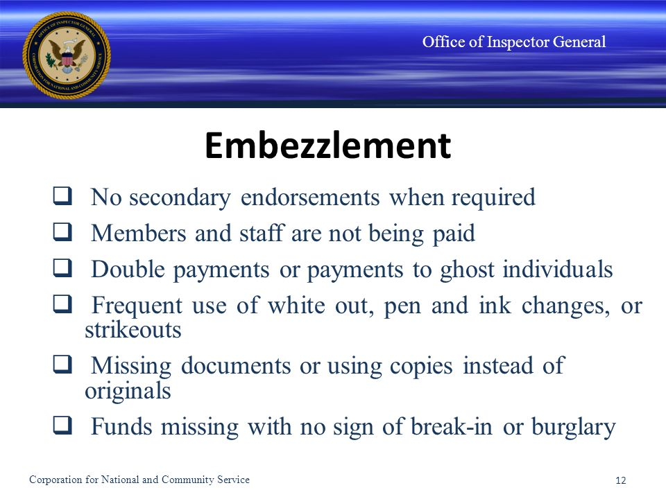 Office of Inspector General Embezzlement No secondary endorsements when required Members and staff are not being paid Double payments or payments to g