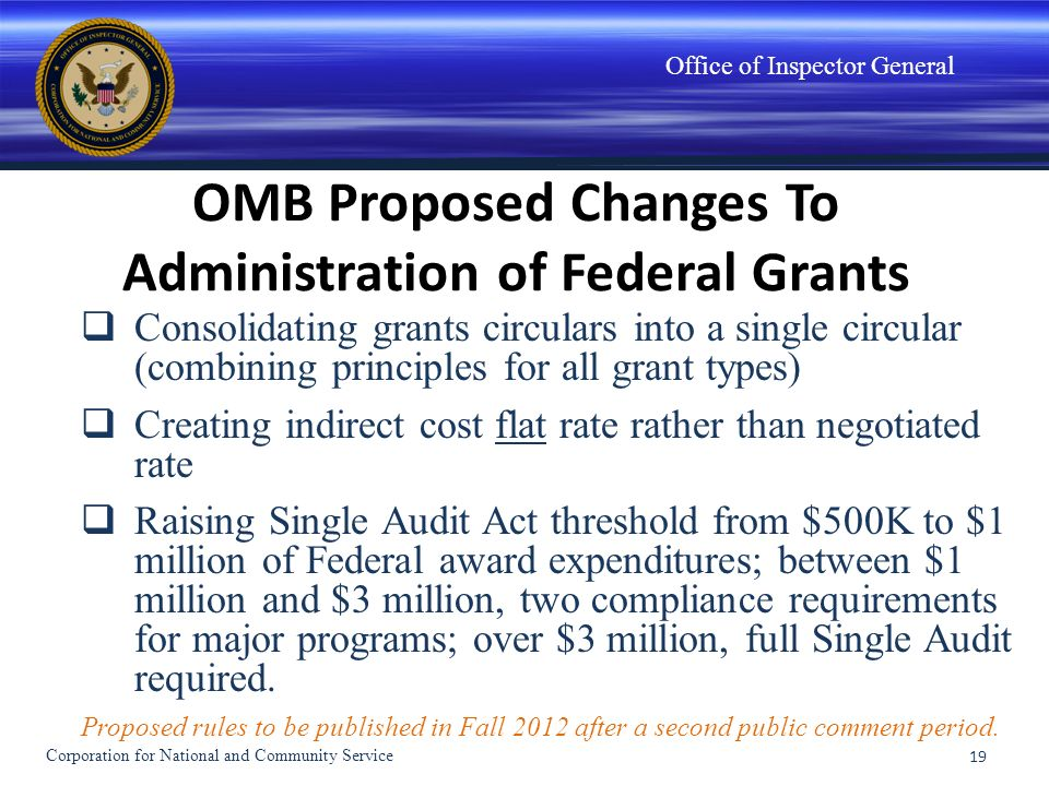 Office of Inspector General OMB Proposed Changes To Administration of Federal Grants Consolidating grants circulars into a single circular (combining