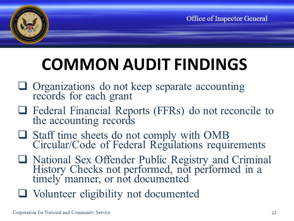 Office of Inspector General COMMON AUDIT FINDINGS Organizations do not keep separate accounting records for each grant Federal Financial Reports (FFRs