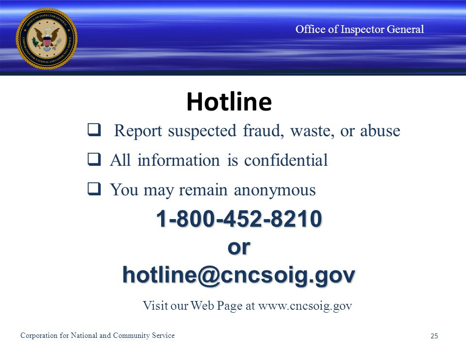 Office of Inspector General Hotline Report suspected fraud, waste, or abuse All information is confidential You may remain anonymous 1-800-452-8210orh