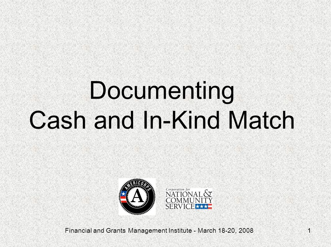 Financial and Grants Management Institute - March 18-20, 20081 Documenting Cash and In-Kind Match