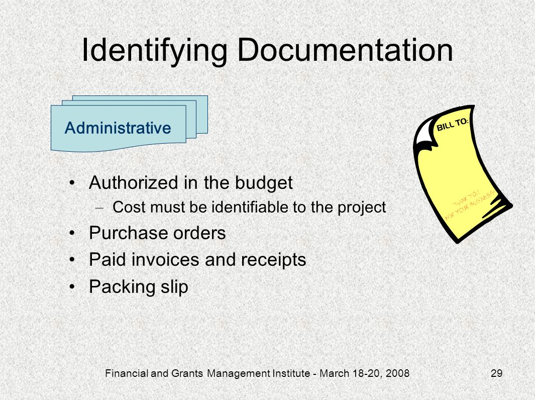 Financial and Grants Management Institute - March 18-20, 200829 Authorized in the budget –Cost must be identifiable to the project Purchase orders Pai