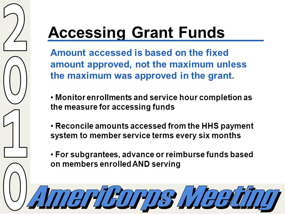 Accessing Grant Funds Amount accessed is based on the fixed amount approved, not the maximum unless the maximum was approved in the grant.